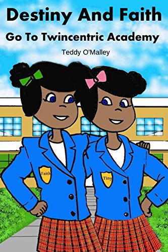Book: Destiny and Faith Go To Twincentric Academy! by Teddy O' Malley