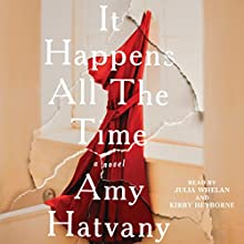 It Happens All the Time: A Novel Audiobook by Amy Hatvany Narrated by Julia Whelan, Kirby Heyborne