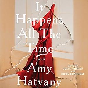 It Happens All the Time: A Novel Hörbuch von Amy Hatvany Gesprochen von: Julia Whelan, Kirby Heyborne
