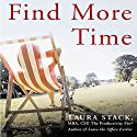 Find More Time: How to Get Things Done at Home, Organize Your Life, and Feel Great About It Audiobook by Laura Stack Narrated by Gabrielle Gold