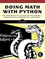 Doing Math with Python: Use Programming to Explore Algebra, Statistics, Calculus, and More! Front Cover