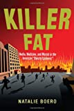 "Killer Fat: Media, Medicine, and Morals in the American ""Obesity Epidemic"""