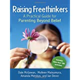 Raising Freethinkers: A Practical Guide for Parenting Beyond Belief ~ Dale McGowan