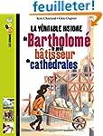 BARTHOLOME, BATISSEUR DE CATHEDRALES