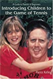 Introducing Children to the Game of Tennis: A Guide to Parents of Beginners