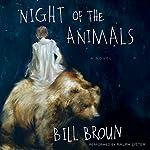 Night of the Animals: A Novel | Bill Broun