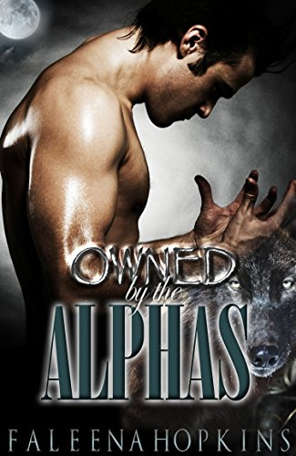 Faleena Hopkins - Owned By The Alphas: Part One: a BBW Paranormal Shifter Romance (Werewolf War of Yosemite Book 1)