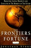 img - for Frontiers of Fortune: Predicting Capital Prospects and Casualties in the Markets of the Future (Financial Times Series) by Prof Jonathan Story (1999-04-07) book / textbook / text book