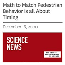 Math to Match Pedestrian Behavior is all About Timing (       UNABRIDGED) by Society for Science & The Public Narrated by Mark Moran