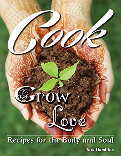 Cook Grow Love: Recipes for the Body and Soul by Tara Hamilton