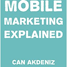 Mobile Marketing Explained (       UNABRIDGED) by Can Akdeniz Narrated by Andrea Erickson