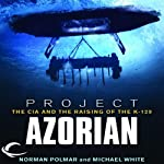 Project Azorian: The CIA and the Raising of the K-129 | Norman Polmar,Michael White