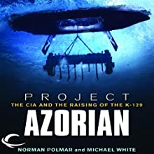 Project Azorian: The CIA and the Raising of the K-129 (       UNABRIDGED) by Norman Polmar, Michael White Narrated by James Lurie