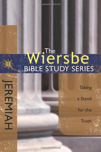 The Wiersbe Bible Study Series: Jeremiah: Taking a Stand for