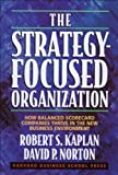 The Strategy-Focused Organization: How Balanced Scorecard Companies Thrive in the New Business Environment