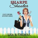 Sharpe Shooter: Cozy Suburbs Mystery Series, Volume 1 Audiobook by Lisa B. Thomas Narrated by Madeline Mrozek