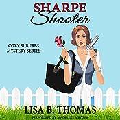 Sharpe Shooter: Cozy Suburbs Mystery Series, Book 1   Lisa B. Thomas
