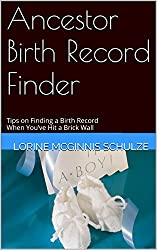 Ancestor Birth Record Finder: Tips on Finding a Birth Record When You've Hit a Brick Wall