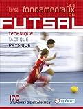 Fondamentaux du Futsal (les) - Technique, tactique, physique : 170 situations d'entra�nement