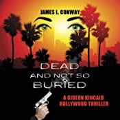 Dead and Not So Buried: A Gideon Kincaid Hollywood Thriller, Book 1 | [James L. Conway]