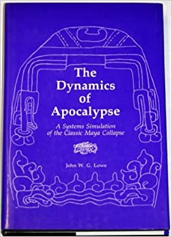 The Dynamics of Apocalypse: A Systems Simulation of the Classic Maya Collapse, Lowe, John W. G.