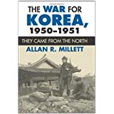 The War for Korea, 1950-1951: They Came from the North (Modern War Studies) ~ Allan R. Millett