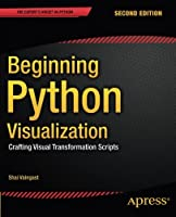 Beginning Python Visualization: Crafting Visual Transformation Scripts, 2nd Edition Front Cover