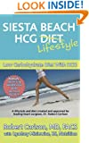 Siesta Beach HCG Diet / Lifestyle: Low Carbohydrate Diet With HCG. Bonus:Optimizing Weight Loss With Hormone Balance by World Renowned Heart Surgeon Robert Carlson, MD