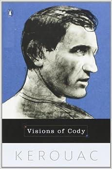 Visions Of Cody Jack Kerouac 9780140179071 Amazon Com border=
