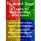 The Naked Blogger – 5 Steps to successful online journal writing: How to start a blog – Become a successful blogger And earn money on the side!