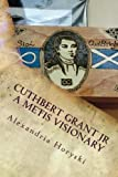 img - for Cuthbert Grant Jr - A Metis Visionary book / textbook / text book