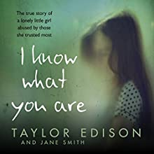 I Know What You Are: The true story of a lonely little girl abused by those she trusted most | Livre audio Auteur(s) : Taylor Edison, Jane Smith Narrateur(s) : Jessica Ball