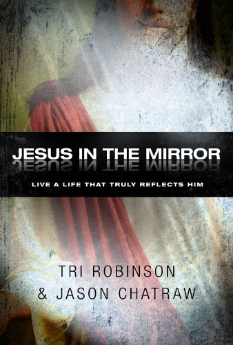 Jesus In The Mirror: Living A Life That Reflects His Heart