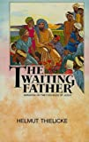 The Waiting Father: Sermons on the Parables of Jesus (0227676343) by Thielicke, Helmut