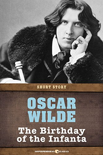Oscar Wilde - The Birthday of the Infanta: Short Story