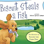 Biscuit Steals a Fish: The Adventures of Sailor the Farm Dog | Vickie K. Spencer-Lahman