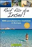 Reiseführer Inseln - 100 paradiesische Inselziele in Europa