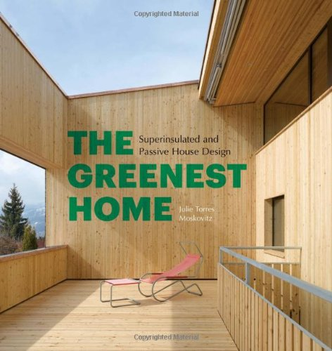 The Greenest Home : Superinsulated and Passive House Design