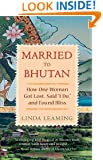 "Married to Bhutan: How One Woman Got Lost, Said ""I Do,"" and Found Bliss"