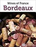 Bordeaux: Guide to the Wines of France (English Edition)