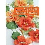 A-Z Silk Ribbon Flowersby Ann Cox