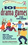 101 More Drama Games for Children: New Fun and Learning with Acting and Make-Believe (SmartFun Activity Books)