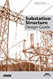 Substation Structure Design Guide: Asce Manuals and Reports on Engineering Practice No. 113 (Asce Manual and Reports on Engineering Practice)