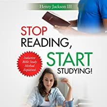 Stop Reading, Start Studying: Inductive Bible Study Method Explained Audiobook by Henry Jackson III Narrated by Jeff Davenport