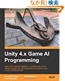 Unity 4.x Game AI Programming: Learn and Implement Game Ai Unity3d With a Lot of Sample Projects and Next-generation Techn...