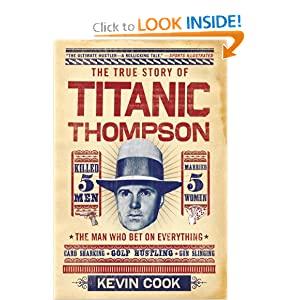 Titanic Thompson: The Man Who Bet on Everything Kevin Cook