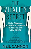 The Vitality Secret: Defy Disease, Combat Common Illnesses And Stay Young