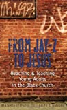 img - for From Jay-Z to Jesus: Reaching and Teaching Young Adults in the Black Church book / textbook / text book
