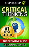 Critical Thinking: The Definitive Guide:Think with Clarity, Logic, Intent, Positive Manifestation