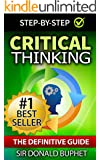 Critical Thinking: The Definitive Guide:Think with Clarity, Logic, Intent, Positive Manifestation (Critical Thinking, Emotional Intelligence, Problem Solving, ... Skills, Brain Improvement, Brain Logic)